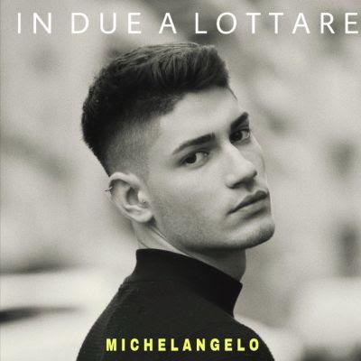 IN DU A LOTTARE, in radio dal 13 marzo l'ultimo singolo di MICHELANGELO di Amici 2019