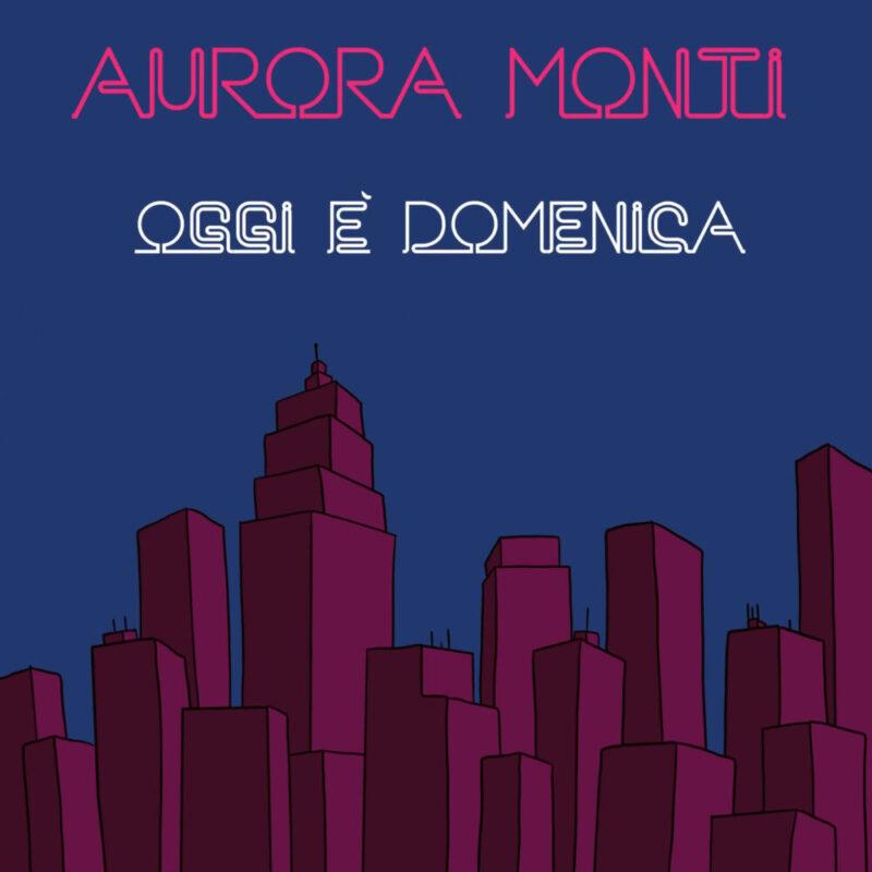 Oggi è domenica, il nuovo brano di Aurora Monti dal 6 novembre in radio e streaming
