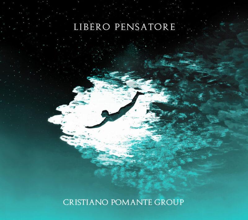 Libero pensatore, pubblicato il nuovo disco del Cristiano Pomante group