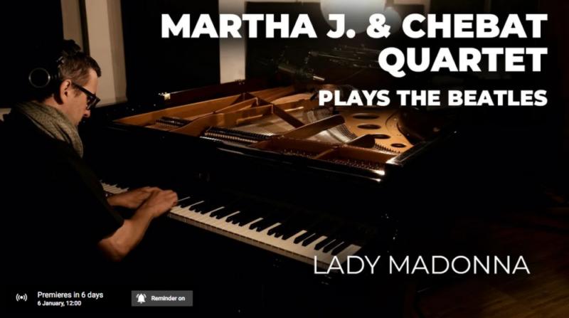 """6 GENNAIO 2021 – ESCE SU YOUTUBE IL SECONDO VIDEO DEL PROGETTO  """"MARTHA J. & CHEBAT QUARTET PLAYS THE BEATLES"""""""