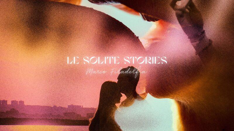 """""""LE SOLITE STORIES"""" il nuovo singolo di MARCO FILADELFIA"""