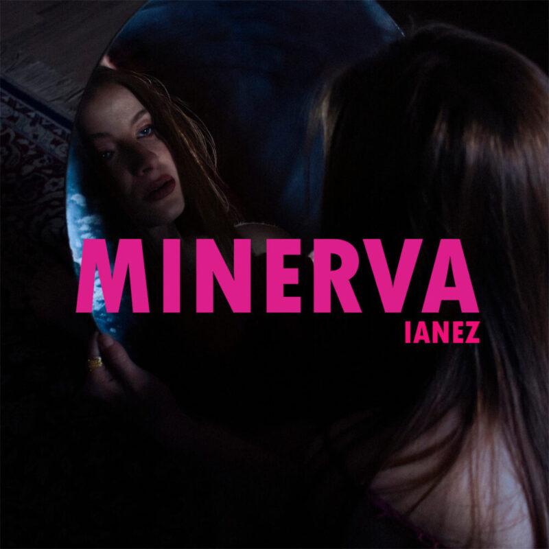 """""""MINERVA"""" , il nuovo brano di IANEZ"""