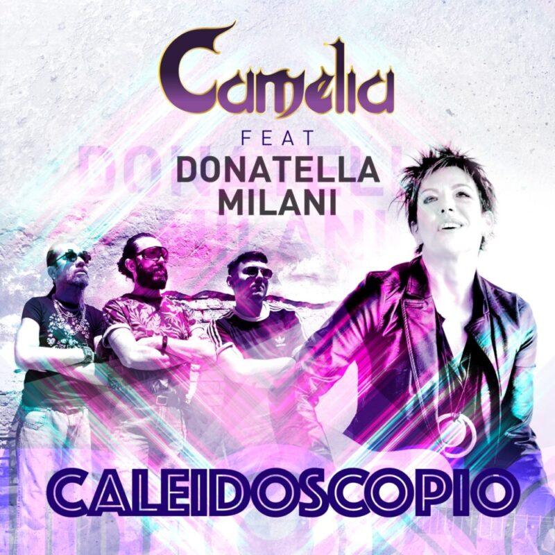 """CAMELIA FEAT.DONATELLA MILANI DA VENERDÌ 25 GIUGNO  ESCE IN RADIO  """"CALEIDOSCOPIO"""" IL NUOVO SINGOLO"""